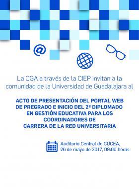 Cartel de invitación al Acto de presentación del portal web de pregrado e inicio del 2° Diplomado en Gestión Educativa para los coordinadores de carrera de la Red Universitaria, que se celebrará en el auditorio central del CUCEA, el de mayo a las 9:00 horas.