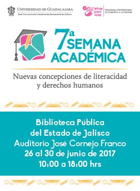 Cartel con texto informativo de la 7a. semana académica, nuevas concepciones de literalidad y derechos humanos, que se celebra en la biblioteca pública del estado de Jalisco, en el Auditorio José Cornejo Franco del 26 al 30 de junio de 2017 de 10:00 a 18:00 horas.