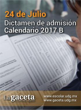 Cartel con texto informativo y alusivo al Dictamen de admisión, calendario 2017B, que se publica el 24 de julio y se establece un enlace de escolar y de la gaceta para poder consultarlo.