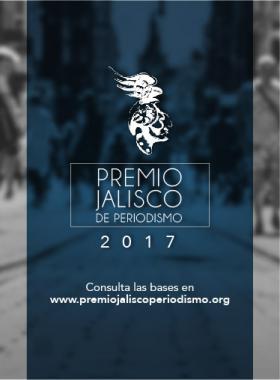 Premio Jalisco de Periodismo 2017. Se proporciona página web para consultar sus bases.