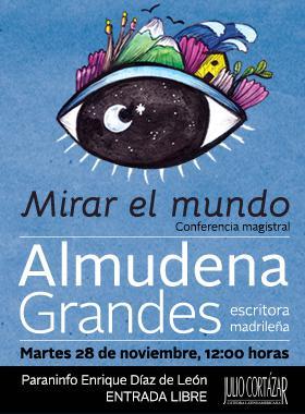 Cartel informativo sobre la Cátedra Cortázar con Almudena Grandes, escritora madrileña. Conferencia magistral: Mirar el mundo