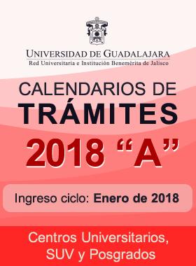 Cartel para dar a conocer el Calendario de trámites 2018 A e Inicio de clases en Enero 2018 en Centros Universitarios, SUV y Posgrados.