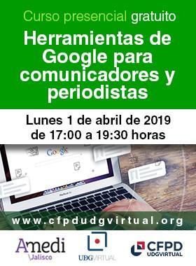 Cartel informativo del Curso de Herramientas de Google para comunicadores y periodistas. A realizarse el 1 de abril de 17:00 a 19:30 horas. Invita UDGVIRTUAL.