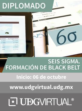 Invitación al diplomado: Seis Sigma. Formación de Black Belt. que inicia el 06 de octubre. se proporciona enlace de UDGVirtual para consulta y mayores informes.