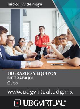 Cartel informativo y de invitación al Curso: Liderazgo y equipos de trabajo. Fecha de Inicio: 22 de mayo, en UDGVirtual ¡Consulta las bases!