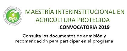 Cartel informativo de la Maestría Interinstitucional en Agricultura Protegida, convocatoria 2019. Fecha limíte de entrega de documentos 14 de junio. Invita el Centro Universitario de Ciencias Biológicas y Agropecuarias