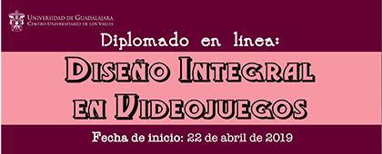 Cartel informativo del Diplomado en línea: Diseño Integral en Videojuegos. Fecha límite 22 de abril de 2019, Invitan CUValles.