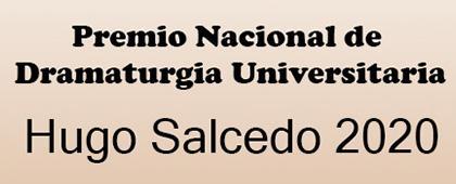 Tercera emisión del Premio Nacional de Dramaturgia Universitaria Hugo Salcedo 2020. Fecha límite de recepción de trabajos: 27 de julio de 2020, 20:00 horas.