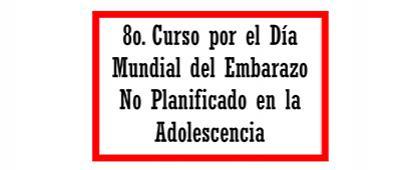 Cartel informativo sobre el 8° Curso por el Día Mundial del Embarazo No Planificado en la Adolescencia,  el 19 de septiembre, de 8:00 a 11:00 h. en el  Auditorio Mendiola Orta, CUCS