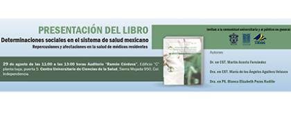Cartel informativo sobre la Presentación del libro: Determinaciones sociales en el sistema de salud mexicano. Repercusiones y afectaciones en la salud de médicos residentes, el día 29 de agosto en el Auditorio Ramón Córdova, CUCS