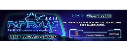 Cartel informativo y de invitación al evento: Papirolas 2018; Festival creativo para niños y jóvenes. A realizarse del 16 al 20 de mayo. En Expo Guadalajara.