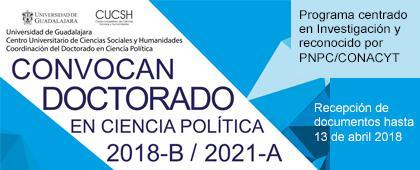 Convocatoria del Doctorado en Ciencia Política de CUCSH 2018-B. Recepción de documentos hasta el 13 de abril de 2018.