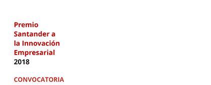 XIII Convocatoria del Premio Santander a la Innovación Empresarial.Fecha límite de registro en la primera etapa: 30 de marzo de 2018.