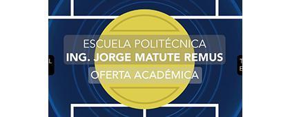 "Cartel informativo sobre la Oferta académica de la Escuela Politécnica ""Ing. Jorge Matute Remus"""