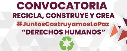 """Convocatoria: Recicla, construye y crea #JuntosConstruyamosLaPaz """"Derechos Humanos"""""""