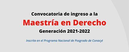 Convocatoria de ingreso a la Maestría en Derecho, generación 2021-2022