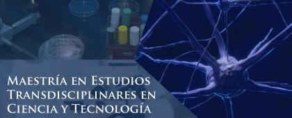 Maestría en Estudios Transdisciplinares en Ciencia y Tecnología.