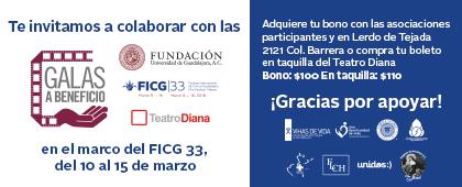 Texto informativo y de invitación para colaborar en: Galas a Beneficio del FICG33. A realizarse del 10 al 15 de marzo. En las Asociaciones participantes o en la Taquilla del Teatro Diana.